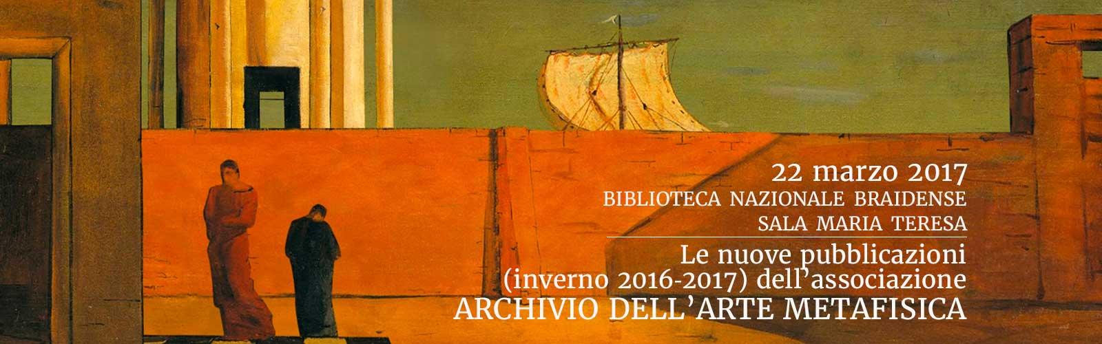 Le nuove pubblicazioni (inverno 2016‐2017) dell'associazione ARCHIVIO DELL'ARTE METAFISICA