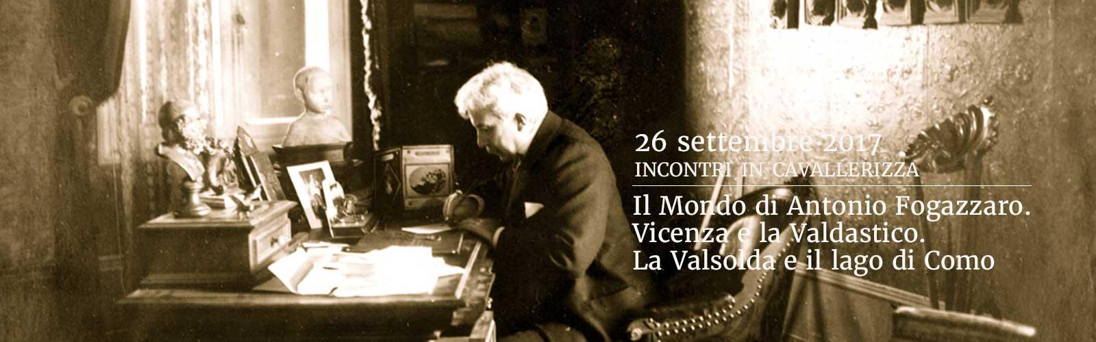 Il Mondo di Antonio Fogazzaro. Vicenza e la Valdastico. La Valsolda e il lago di Como