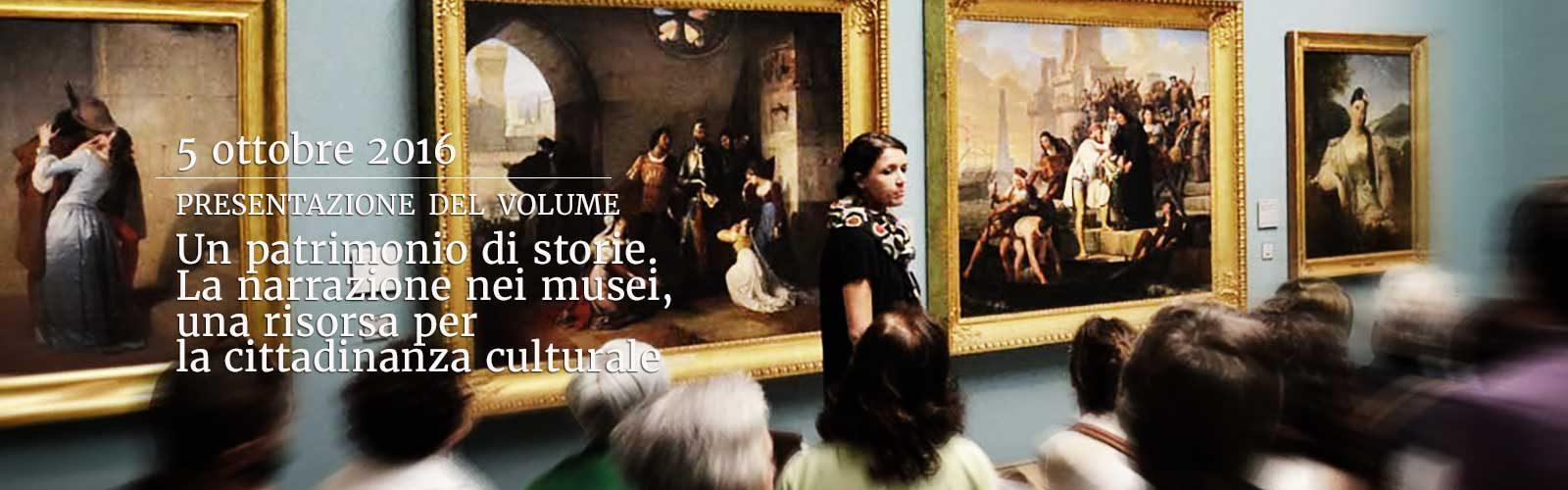 """Presentazione del volume """"Un patrimonio di storie. La narrazione nei musei, una risorsa per la cittadinanza culturale"""""""