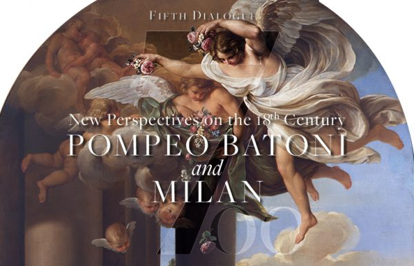 "Fifth Dialogue ""New Perspectives on the 18th Century. Pompeo Batoni and Milan"""