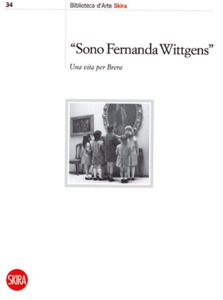 """""""Sono Fernanda Wittgens""""<br>Una vita per Brera"""