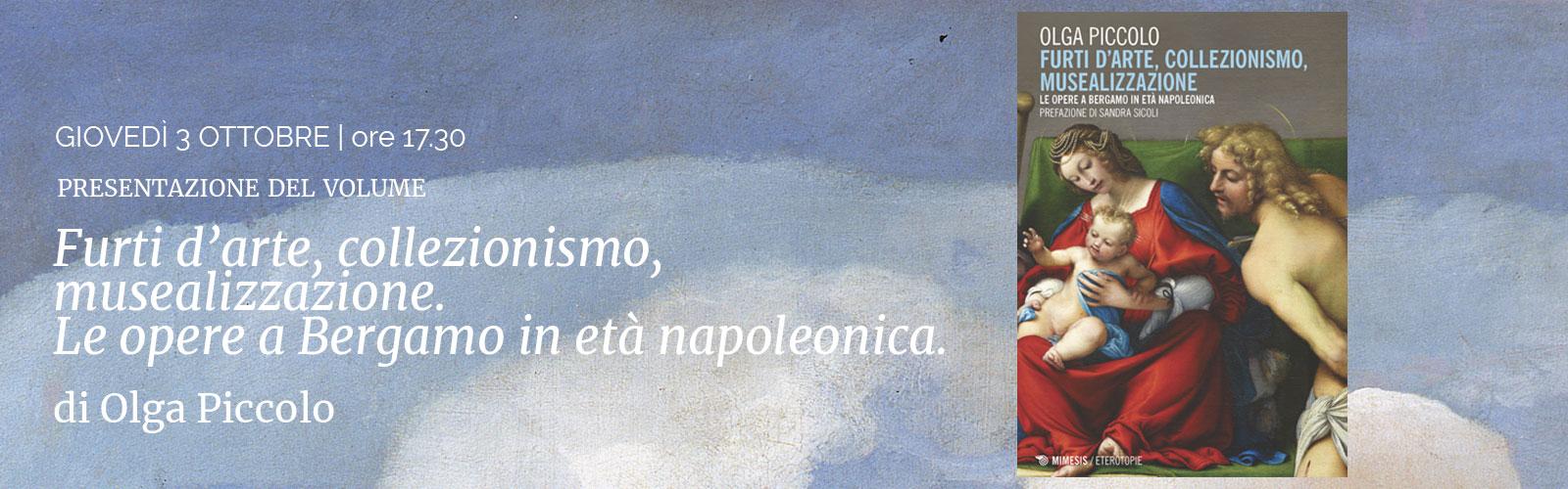 Furti d'arte, collezionismo, musealizzazione.<br> Le opere a Bergamo in età napoleonica.