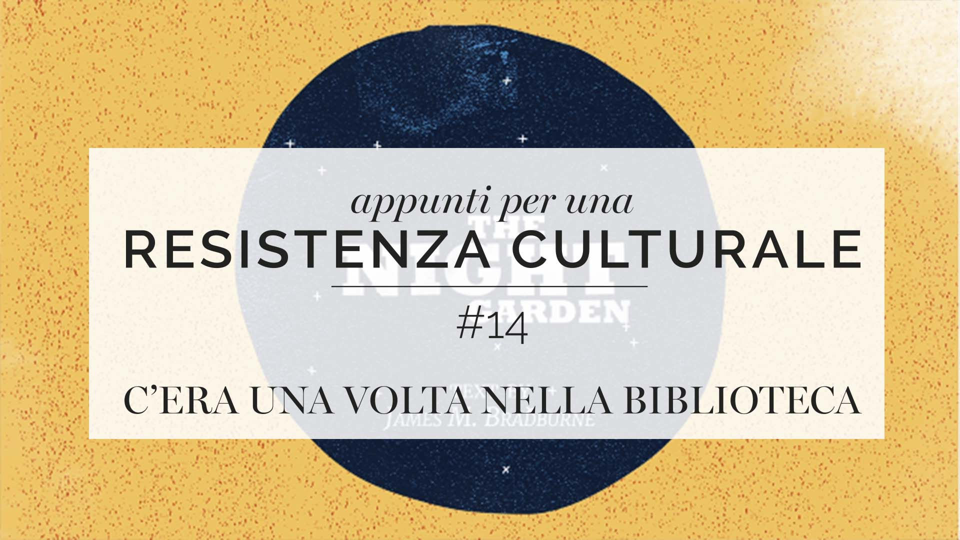Appunti per una resistenza culturale #14<br>Once upon a time in the library
